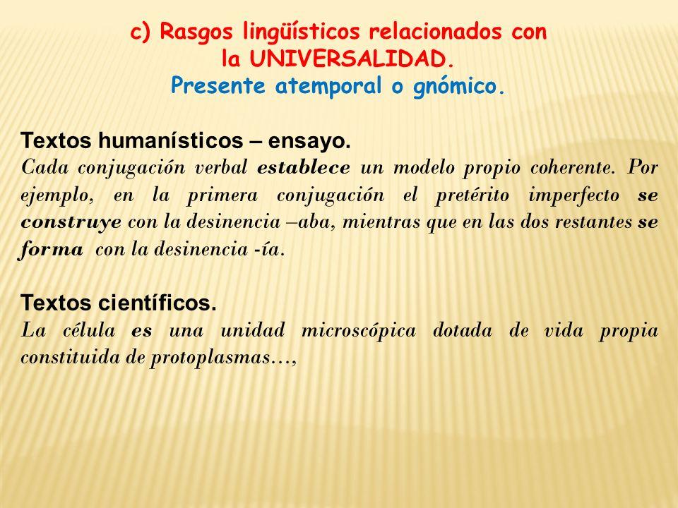 c) Rasgos lingüísticos relacionados con la UNIVERSALIDAD. Presente atemporal o gnómico. Textos humanísticos – ensayo. Cada conjugación verbal establec