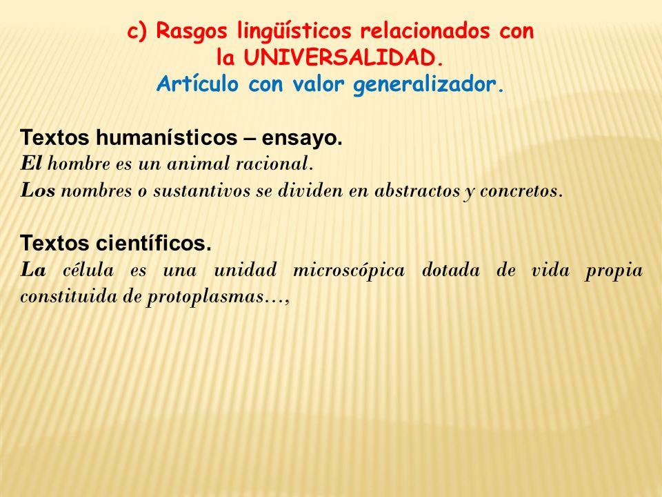 c) Rasgos lingüísticos relacionados con la UNIVERSALIDAD. Artículo con valor generalizador. Textos humanísticos – ensayo. El hombre es un animal racio