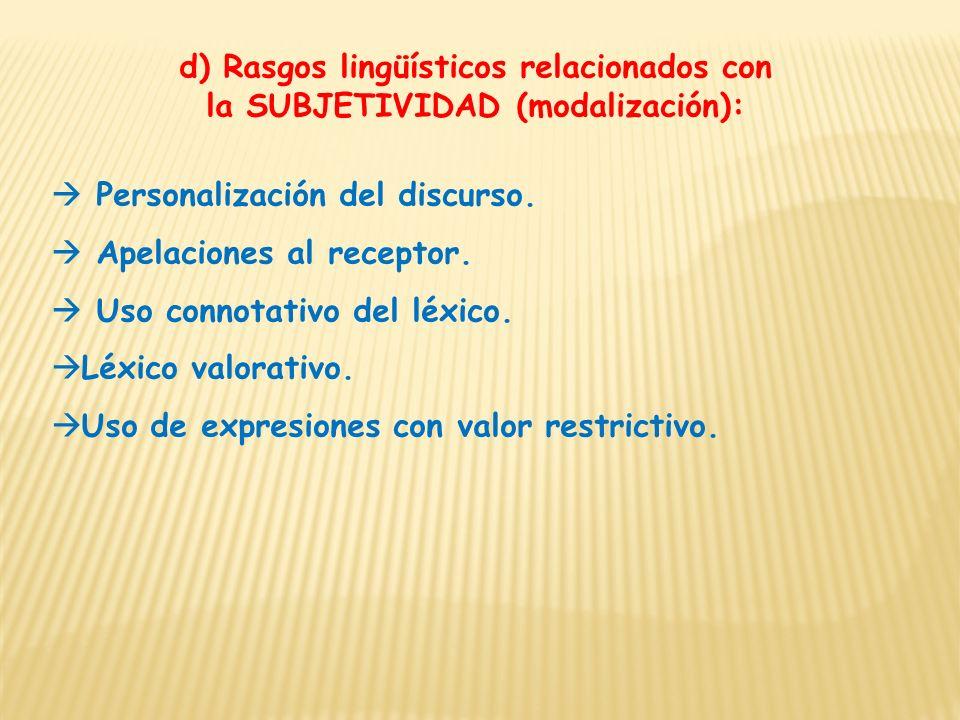 d) Rasgos lingüísticos relacionados con la SUBJETIVIDAD (modalización): Personalización del discurso. Apelaciones al receptor. Uso connotativo del léx