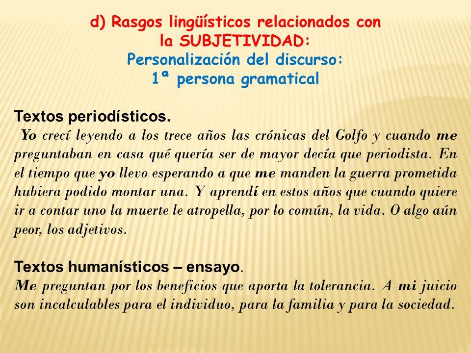 d) Rasgos lingüísticos relacionados con la SUBJETIVIDAD: Personalización del discurso: 1ª persona gramatical Textos periodísticos. Yo crecí leyendo a