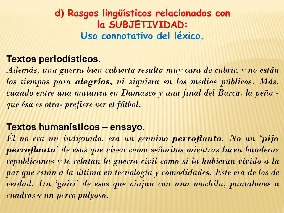 d) Rasgos lingüísticos relacionados con la SUBJETIVIDAD: Uso connotativo del léxico. Textos periodísticos. Además, una guerra bien cubierta resulta mu
