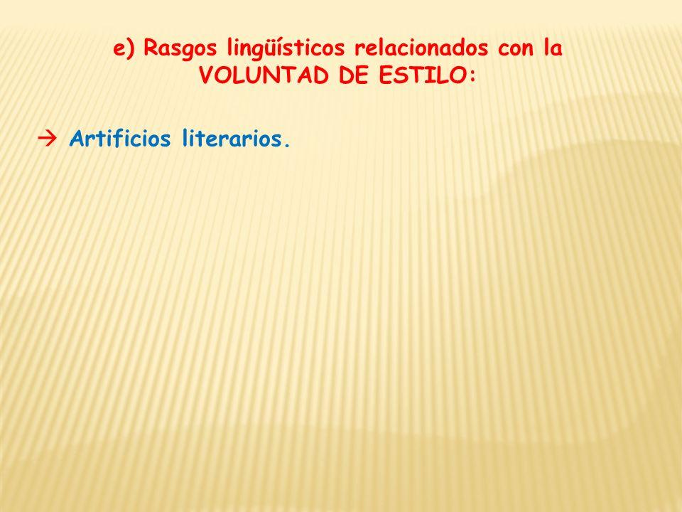 e) Rasgos lingüísticos relacionados con la VOLUNTAD DE ESTILO: Artificios literarios.