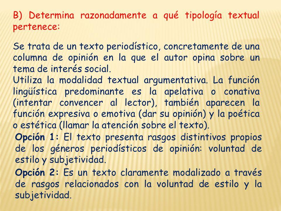 B) Determina razonadamente a qué tipología textual pertenece: Se trata de un texto periodístico, concretamente de una columna de opinión en la que el