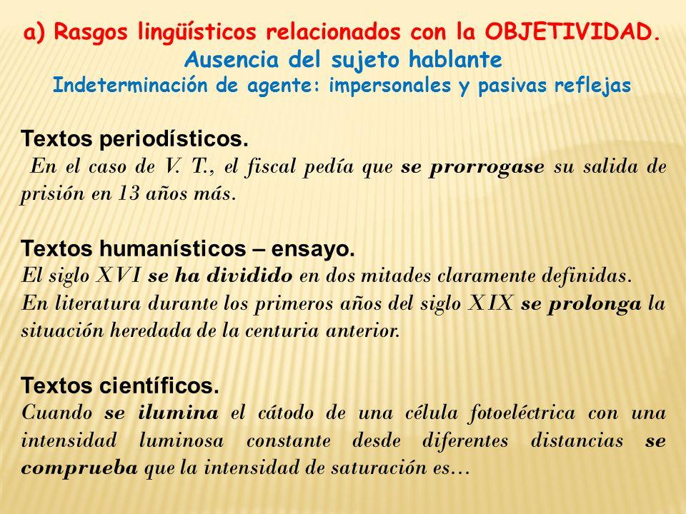 a) Rasgos lingüísticos relacionados con la OBJETIVIDAD. Ausencia del sujeto hablante Indeterminación de agente: impersonales y pasivas reflejas Textos