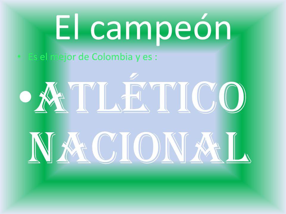 El campeón Es el mejor de Colombia y es : Atlético nacional