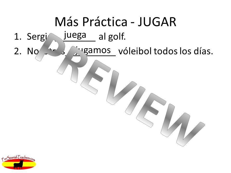 Más Práctica - JUGAR 1.Sergio ________ al golf. 2.Nosotros__________ vóleibol todos los días. juega jugamos