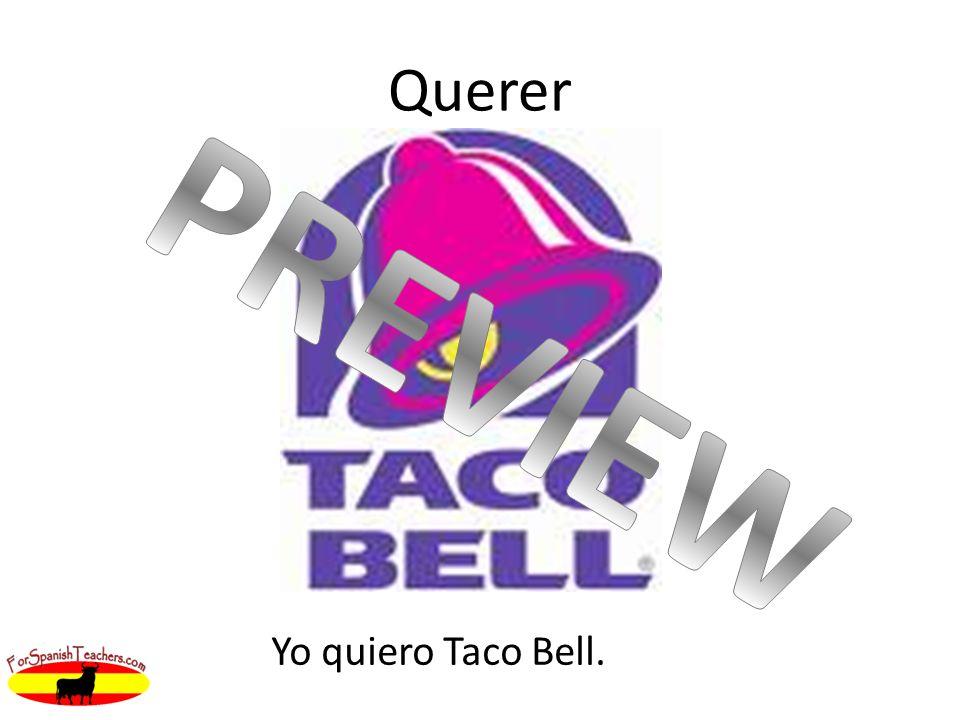 Querer Yo quiero Taco Bell.