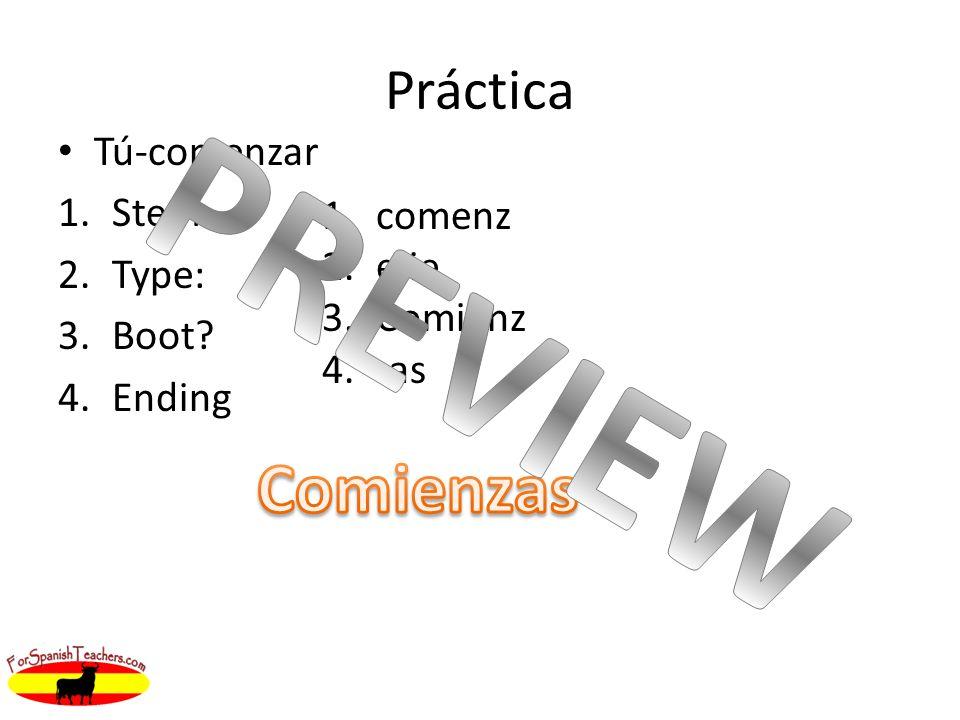 Práctica Tú-comenzar 1.Stem: 2.Type: 3.Boot? 4.Ending 1.comenz 2.e:ie 3.Comienz 4.-as