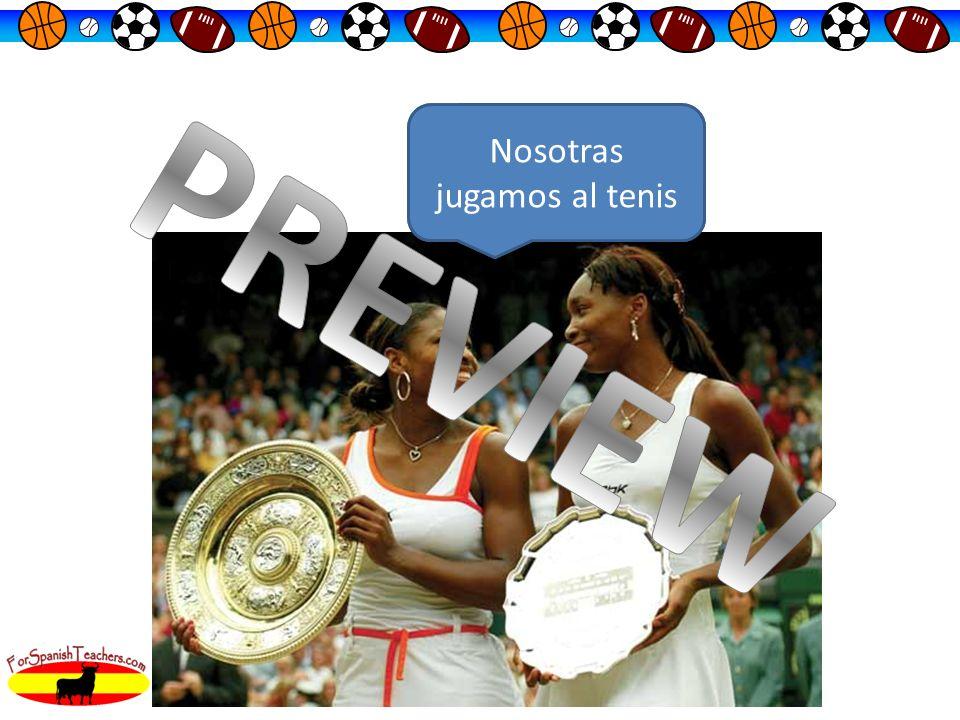 Nosotras _______ al tenis Nosotras jugamos al tenis