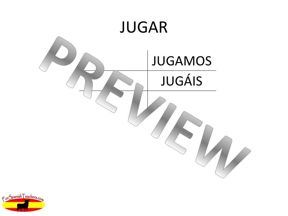JUGAR JUGAMOS JUGÁIS