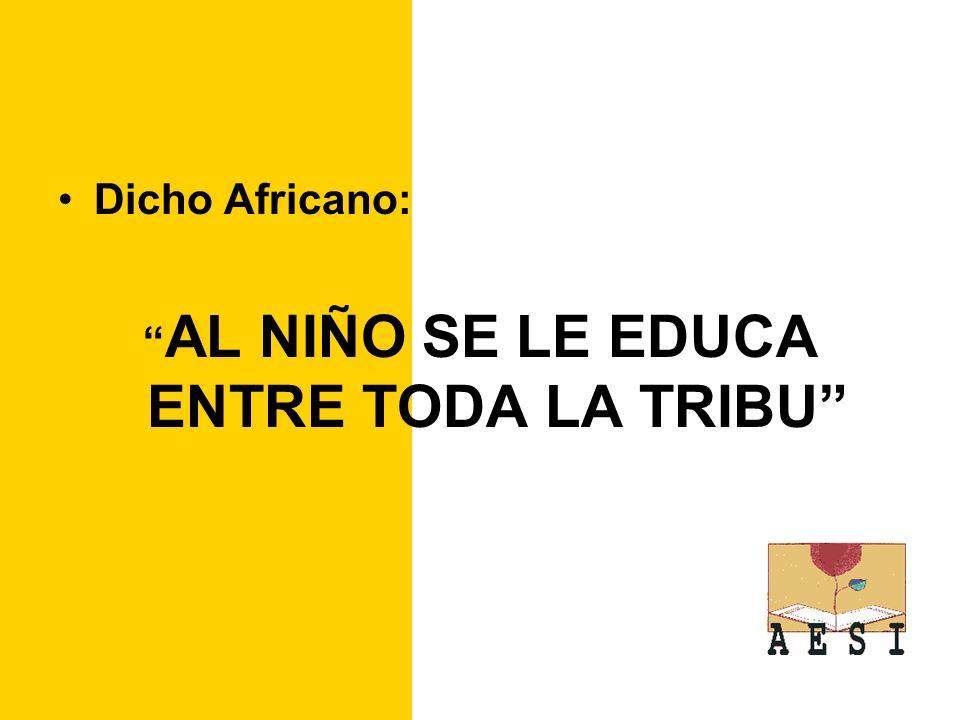 Dicho Africano: AL NIÑO SE LE EDUCA ENTRE TODA LA TRIBU