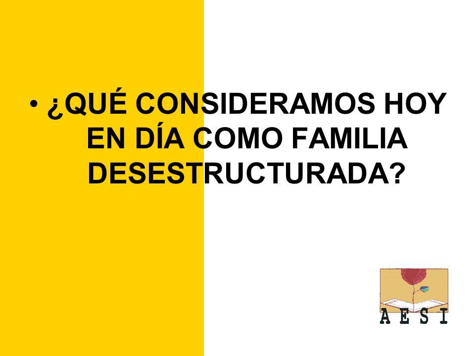 ¿QUÉ CONSIDERAMOS HOY EN DÍA COMO FAMILIA DESESTRUCTURADA?
