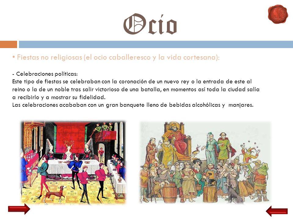 Ocio Fiestas no religiosas (el ocio caballeresco y la vida cortesana): - Celebraciones políticas: Este tipo de fiestas se celebraban con la coronación