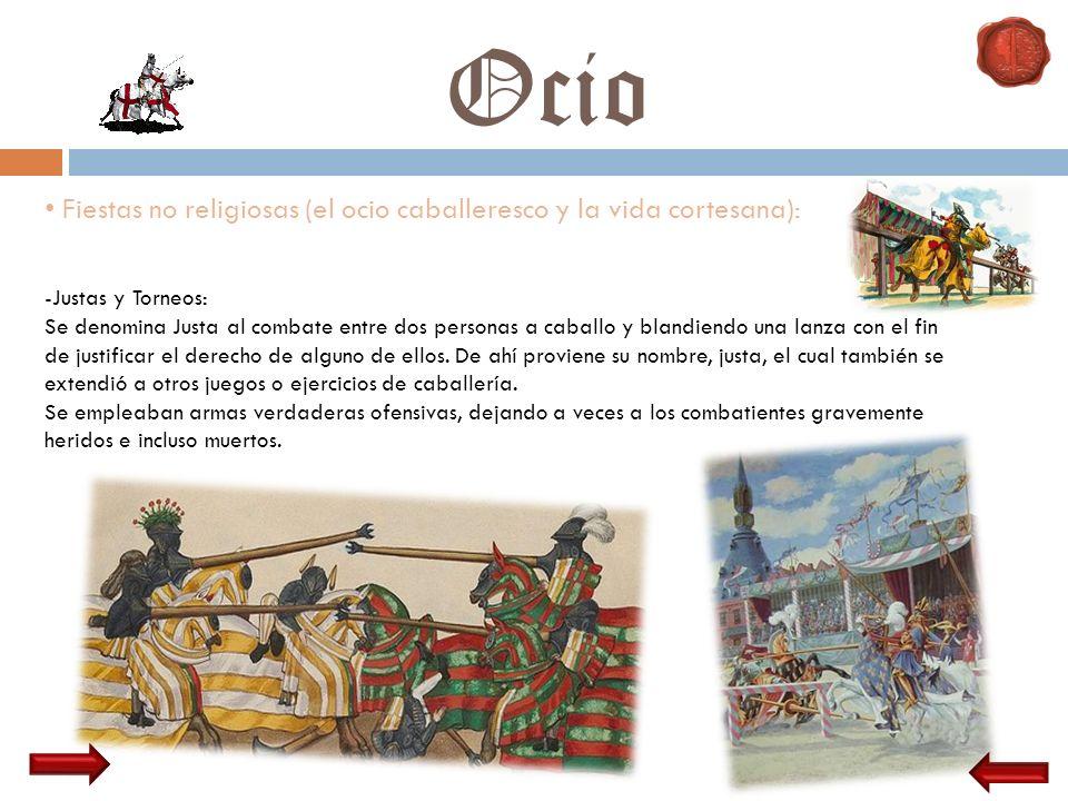 Ocio Fiestas no religiosas (el ocio caballeresco y la vida cortesana): -Justas y Torneos: Se denomina Justa al combate entre dos personas a caballo y