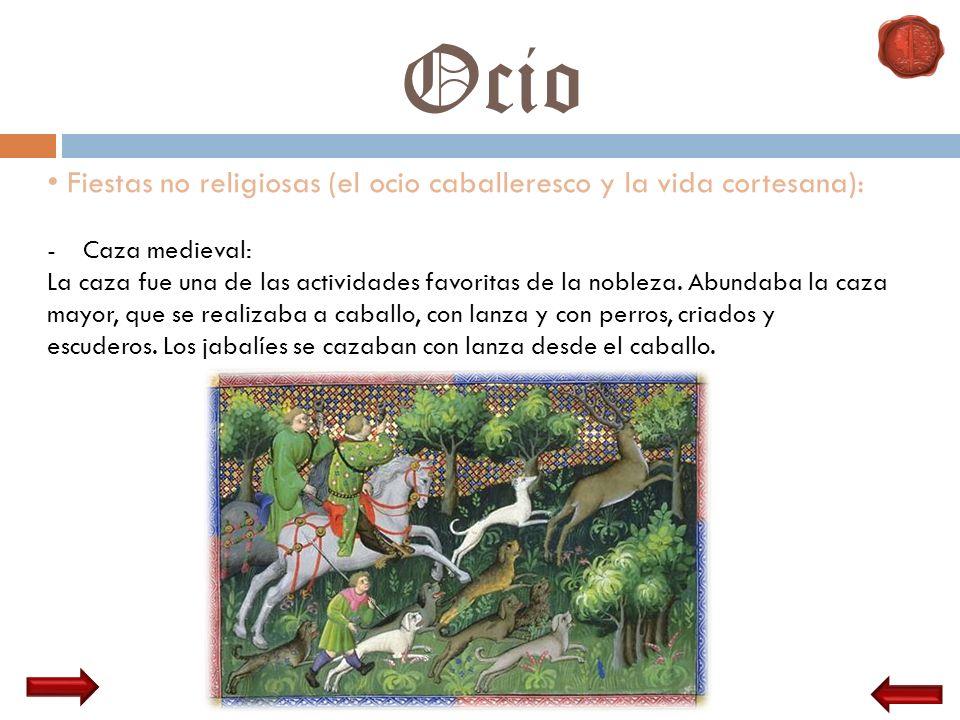 Ocio Fiestas no religiosas (el ocio caballeresco y la vida cortesana): -Caza medieval: La caza fue una de las actividades favoritas de la nobleza. Abu