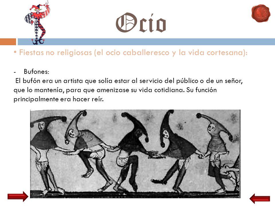 Ocio Fiestas no religiosas (el ocio caballeresco y la vida cortesana): -Bufones: El bufón era un artista que solía estar al servicio del público o de