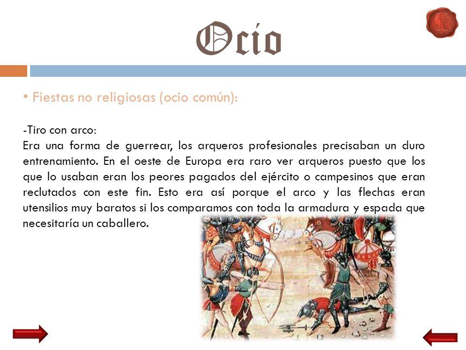 Ocio Fiestas no religiosas (ocio común): -Tiro con arco: Era una forma de guerrear, los arqueros profesionales precisaban un duro entrenamiento. En el