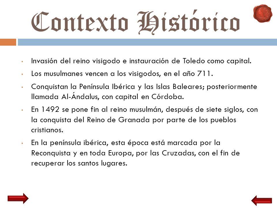 Contexto Histórico Invasión del reino visigodo e instauración de Toledo como capital. Los musulmanes vencen a los visigodos, en el año 711. Conquistan