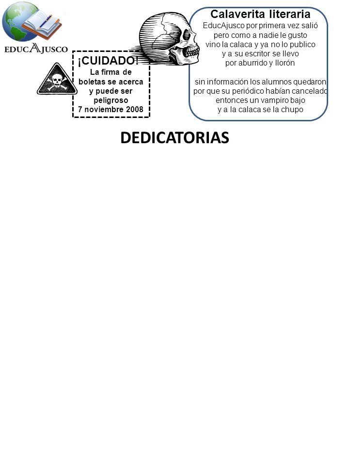 Calaverita literaria EducAjusco por primera vez salió pero como a nadie le gusto vino la calaca y ya no lo publico y a su escritor se llevo por aburrido y llorón sin información los alumnos quedaron por que su periódico habían cancelado entonces un vampiro bajo y a la calaca se la chupo DEDICATORIAS ¡CUIDADO.