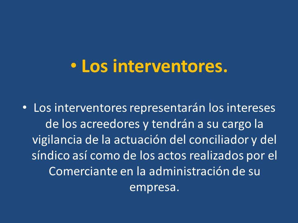 Los interventores. Los interventores representarán los intereses de los acreedores y tendrán a su cargo la vigilancia de la actuación del conciliador