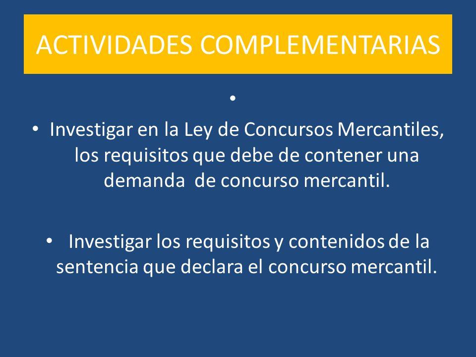 ACTIVIDADES COMPLEMENTARIAS Investigar en la Ley de Concursos Mercantiles, los requisitos que debe de contener una demanda de concurso mercantil. Inve