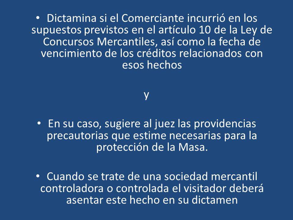 Dictamina si el Comerciante incurrió en los supuestos previstos en el artículo 10 de la Ley de Concursos Mercantiles, así como la fecha de vencimiento