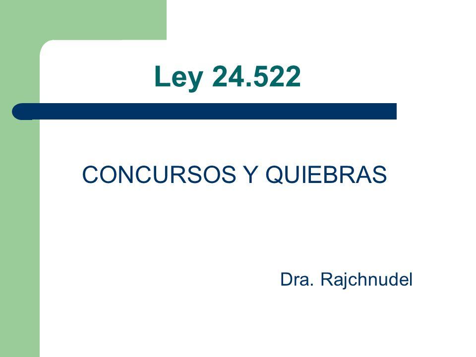 Ley 24.522 CONCURSOS Y QUIEBRAS Dra. Rajchnudel