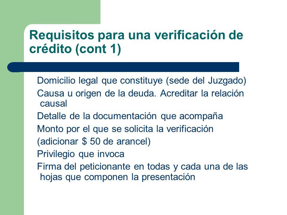 Requisitos para una verificación de crédito (cont 1) Domicilio legal que constituye (sede del Juzgado) Causa u origen de la deuda. Acreditar la relaci
