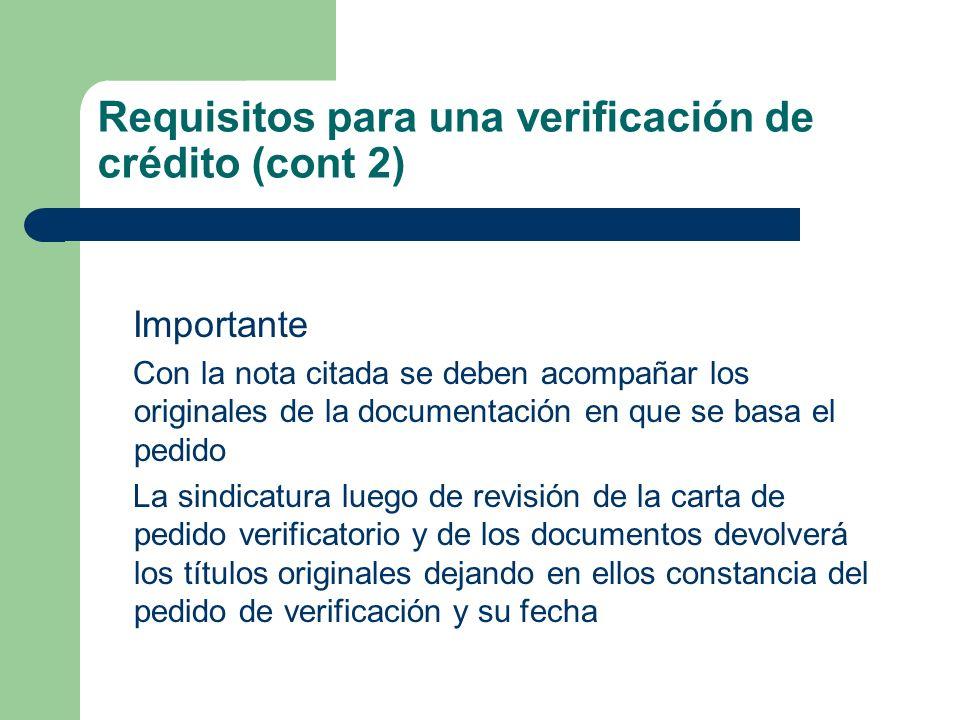 Requisitos para una verificación de crédito (cont 2) Importante Con la nota citada se deben acompañar los originales de la documentación en que se bas