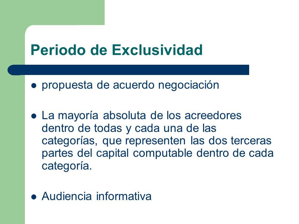 Periodo de Exclusividad propuesta de acuerdo negociación La mayoría absoluta de los acreedores dentro de todas y cada una de las categorías, que repre