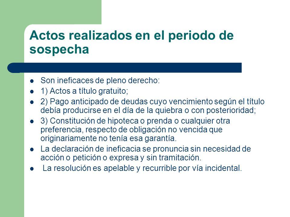 Actos realizados en el periodo de sospecha Son ineficaces de pleno derecho: 1) Actos a título gratuito; 2) Pago anticipado de deudas cuyo vencimiento