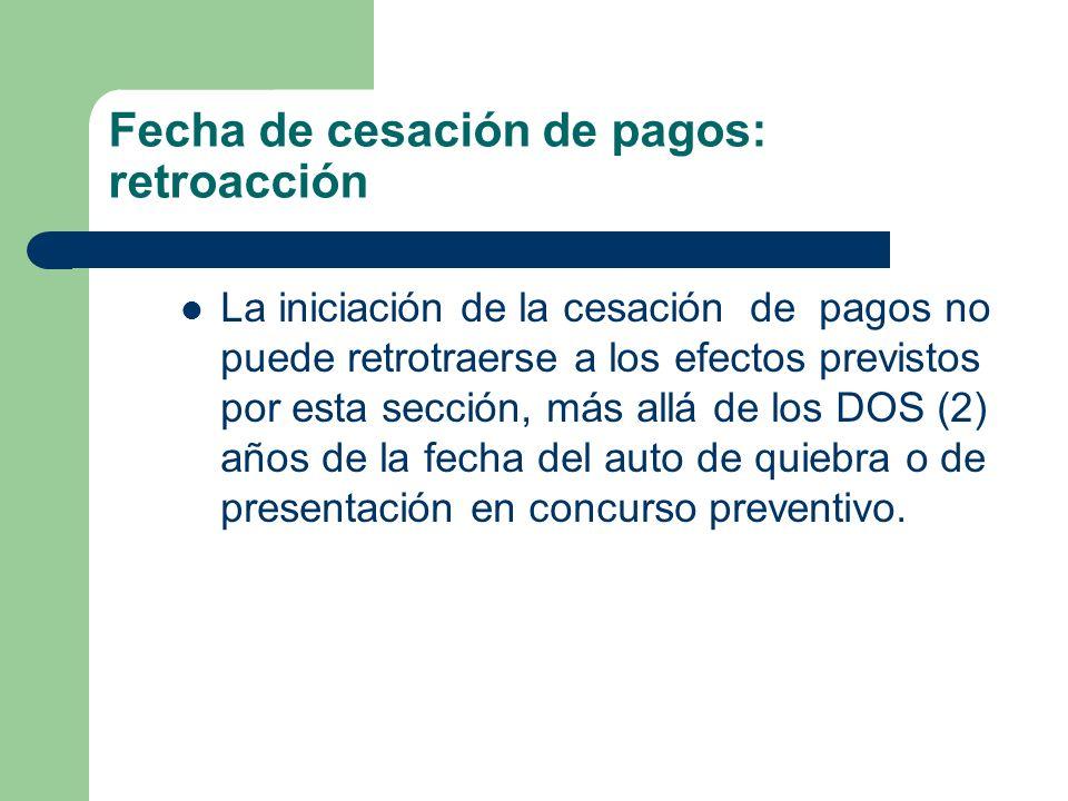 Fecha de cesación de pagos: retroacción La iniciación de la cesación de pagos no puede retrotraerse a los efectos previstos por esta sección, más allá