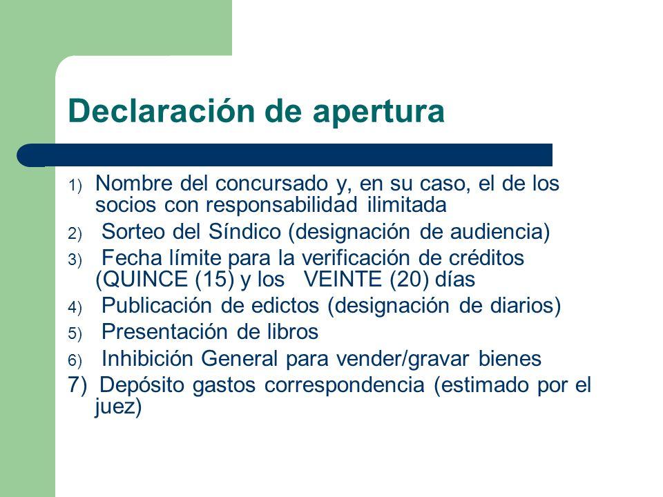 Declaración de apertura 1) Nombre del concursado y, en su caso, el de los socios con responsabilidad ilimitada 2) Sorteo del Síndico (designación de a