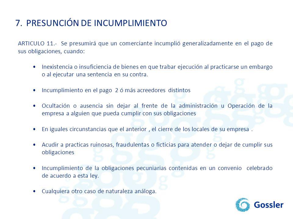 7.PRESUNCIÓN DE INCUMPLIMIENTO ARTICULO 11.- Se presumirá que un comerciante incumplió generalizadamente en el pago de sus obligaciones, cuando: Inexi