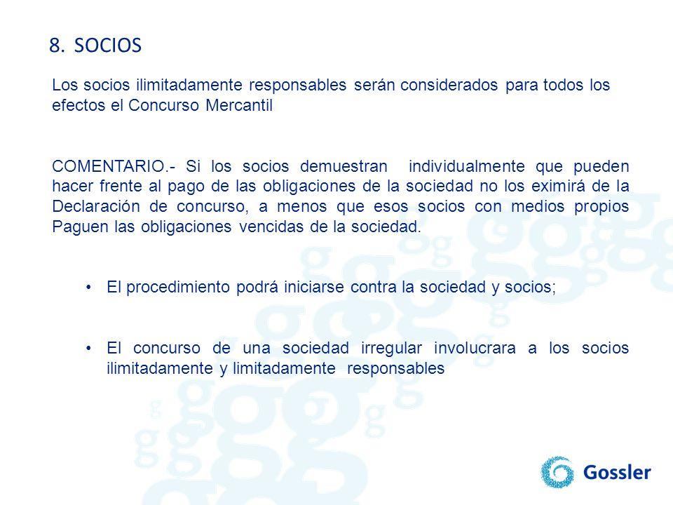 8.SOCIOS Los socios ilimitadamente responsables serán considerados para todos los efectos el Concurso Mercantil COMENTARIO.- Si los socios demuestran