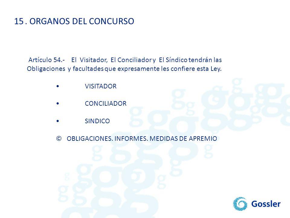 15. ORGANOS DEL CONCURSO Artículo 54.- El Visitador, El Conciliador y El Síndico tendrán las Obligaciones y facultades que expresamente les confiere e