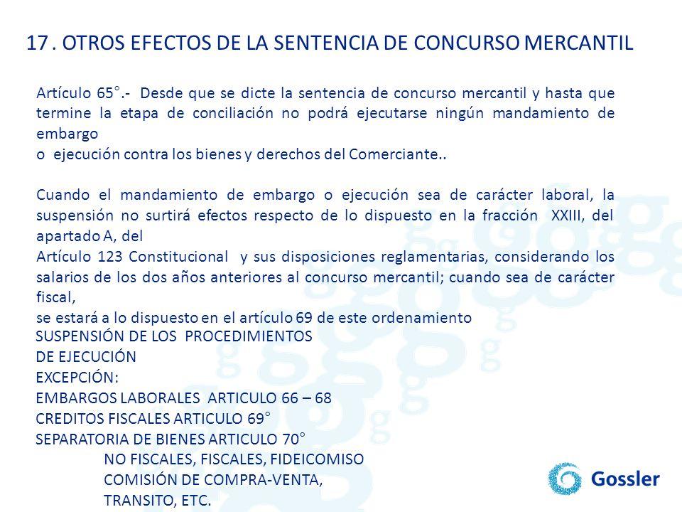 17. OTROS EFECTOS DE LA SENTENCIA DE CONCURSO MERCANTIL SUSPENSIÓN DE LOS PROCEDIMIENTOS DE EJECUCIÓN EXCEPCIÓN: EMBARGOS LABORALES ARTICULO 66 – 68 C
