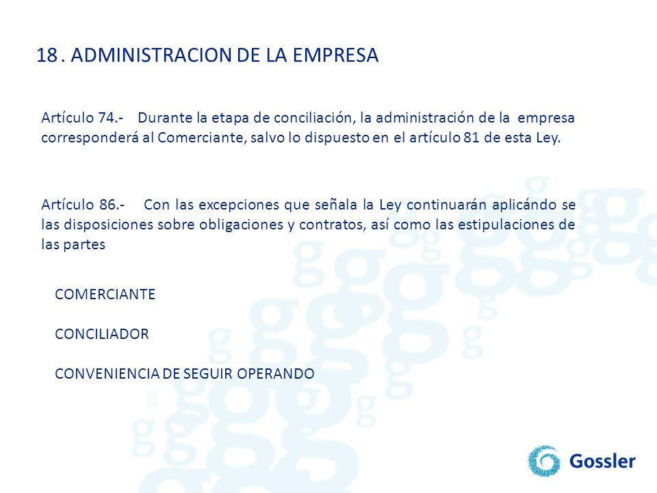 18. ADMINISTRACION DE LA EMPRESA COMERCIANTE CONCILIADOR CONVENIENCIA DE SEGUIR OPERANDO Artículo 74.- Durante la etapa de conciliación, la administra