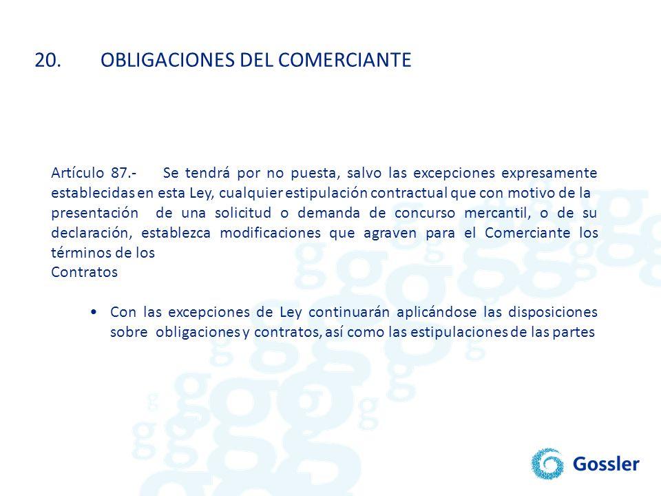 20.OBLIGACIONES DEL COMERCIANTE Artículo 87.- Se tendrá por no puesta, salvo las excepciones expresamente establecidas en esta Ley, cualquier estipula