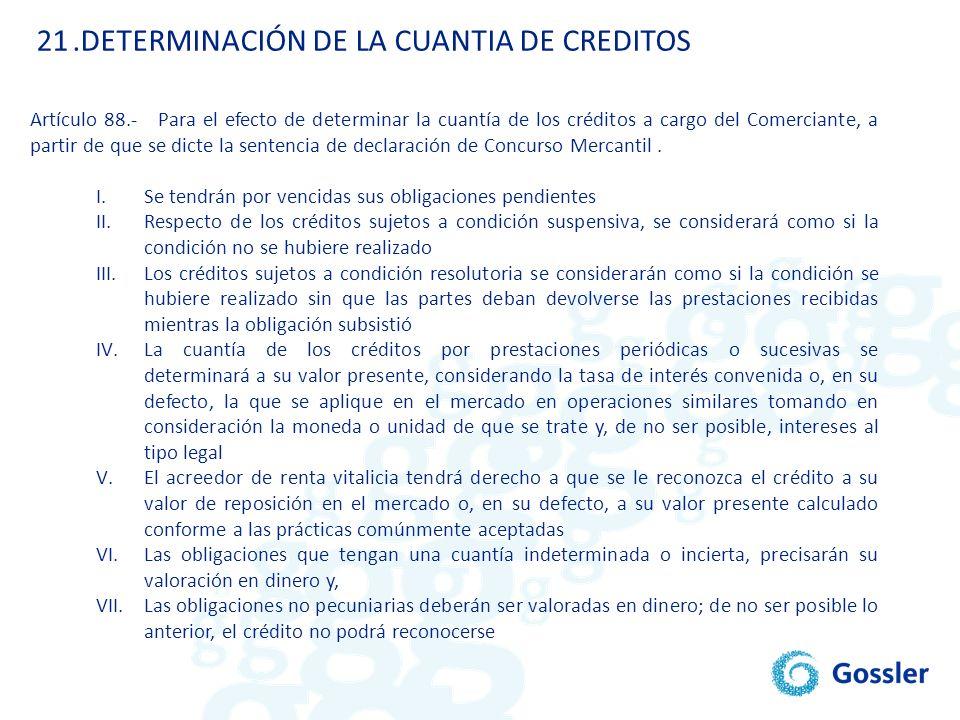 21.DETERMINACIÓN DE LA CUANTIA DE CREDITOS Artículo 88.- Para el efecto de determinar la cuantía de los créditos a cargo del Comerciante, a partir de