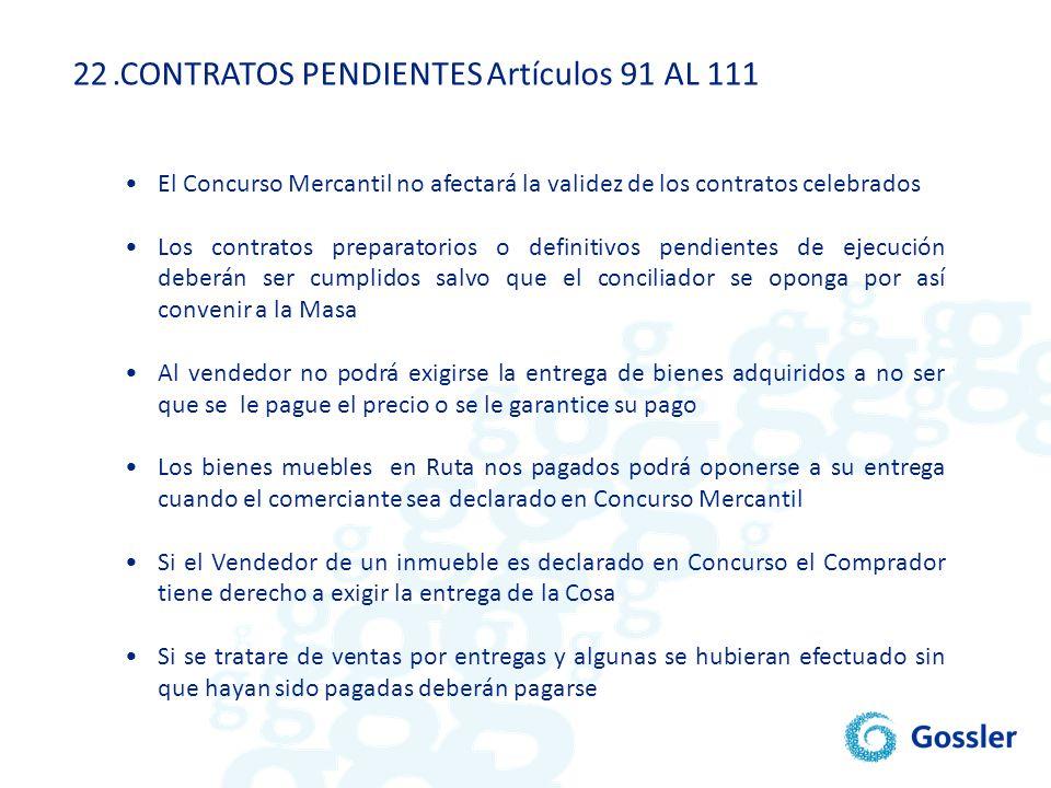 22.CONTRATOS PENDIENTES Artículos 91 AL 111 El Concurso Mercantil no afectará la validez de los contratos celebrados Los contratos preparatorios o def