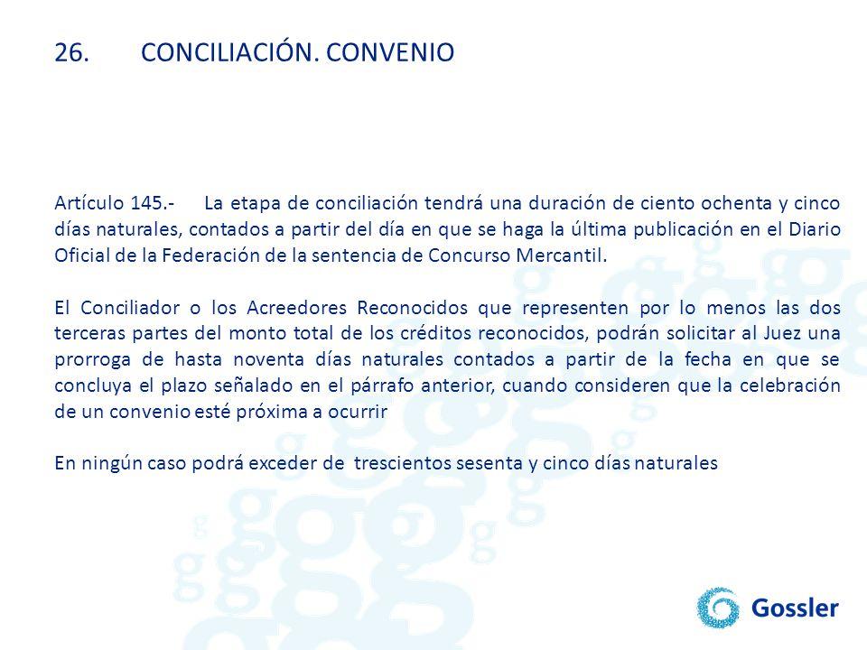 26.CONCILIACIÓN. CONVENIO Artículo 145.- La etapa de conciliación tendrá una duración de ciento ochenta y cinco días naturales, contados a partir del