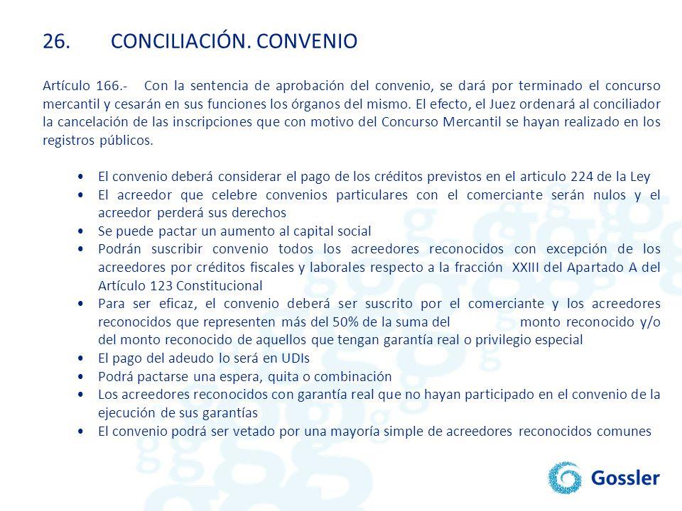 26.CONCILIACIÓN. CONVENIO Artículo 166.- Con la sentencia de aprobación del convenio, se dará por terminado el concurso mercantil y cesarán en sus fun