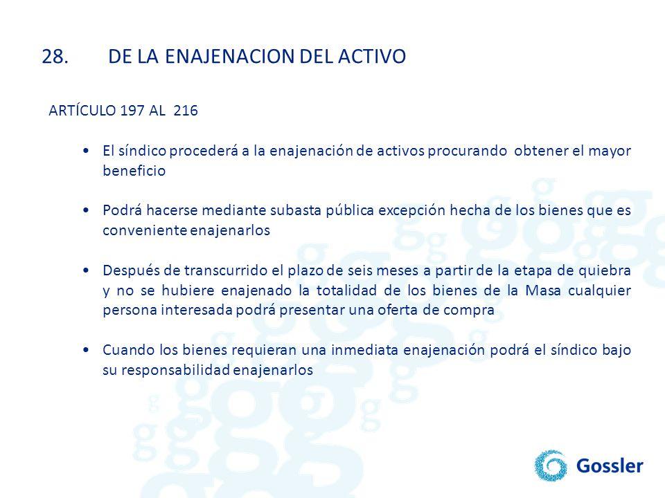 ARTÍCULO 197 AL 216 El síndico procederá a la enajenación de activos procurando obtener el mayor beneficio Podrá hacerse mediante subasta pública exce