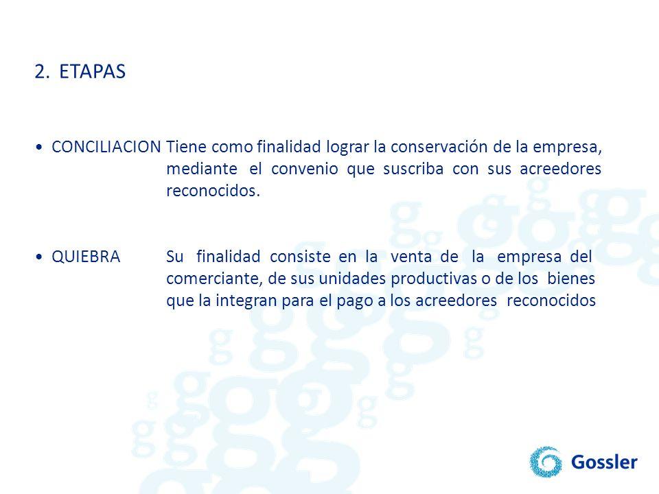 2.ETAPAS CONCILIACIONTiene como finalidad lograr la conservación de la empresa, mediante el convenio que suscriba con sus acreedores reconocidos. QUIE
