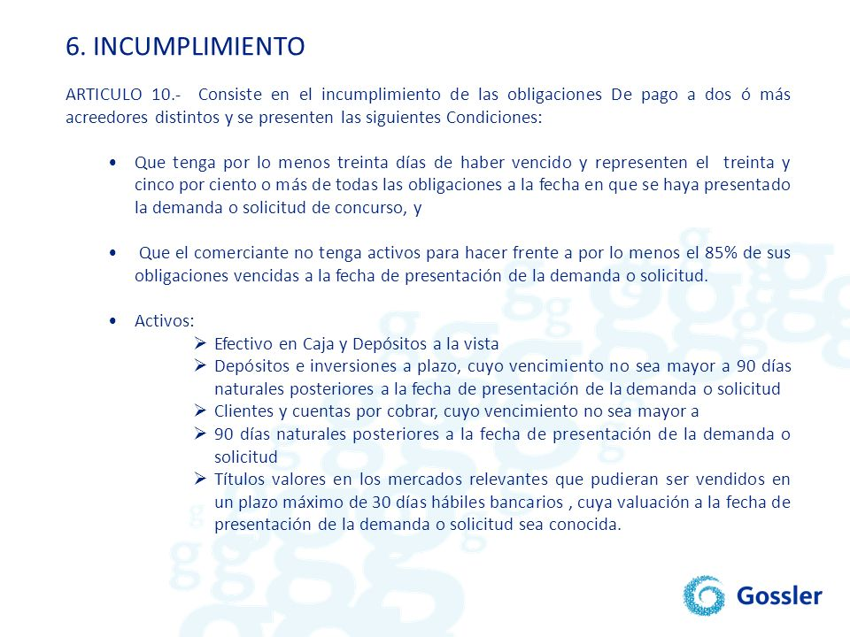 6. INCUMPLIMIENTO ARTICULO 10.- Consiste en el incumplimiento de las obligaciones De pago a dos ó más acreedores distintos y se presenten las siguient