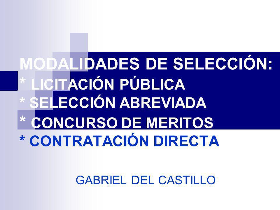MODALIDADES DE SELECCIÓN: * LICITACIÓN PÚBLICA * SELECCIÓN ABREVIADA * CONCURSO DE MERITOS * CONTRATACIÓN DIRECTA GABRIEL DEL CASTILLO