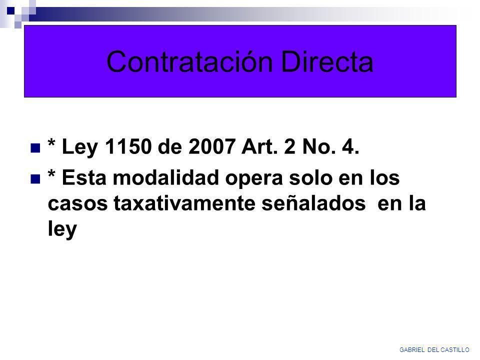 Contratación Directa * Ley 1150 de 2007 Art. 2 No. 4. * Esta modalidad opera solo en los casos taxativamente señalados en la ley GABRIEL DEL CASTILLO