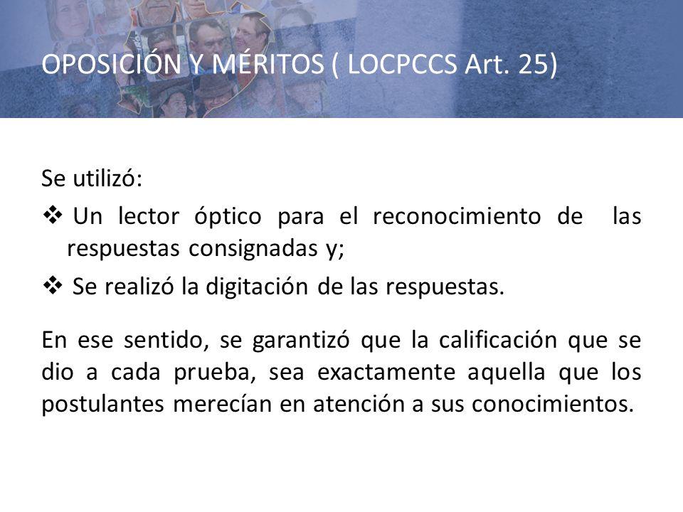 OPOSICIÓN Y MÉRITOS ( LOCPCCS Art. 25) Se utilizó: Un lector óptico para el reconocimiento de las respuestas consignadas y; Se realizó la digitación d