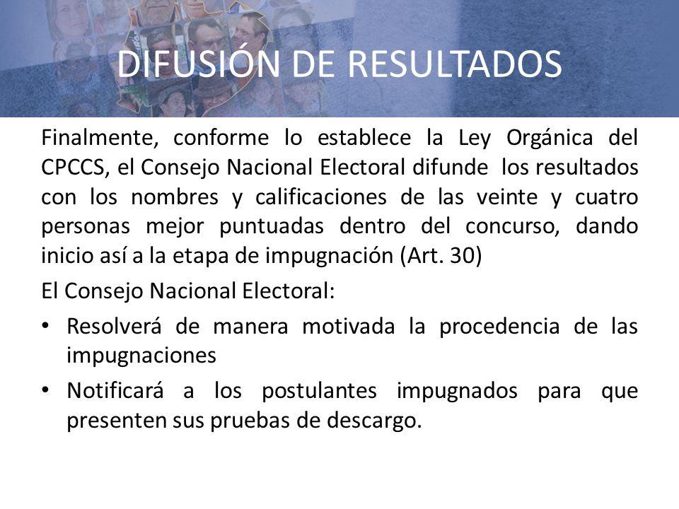 DIFUSIÓN DE RESULTADOS Finalmente, conforme lo establece la Ley Orgánica del CPCCS, el Consejo Nacional Electoral difunde los resultados con los nombr